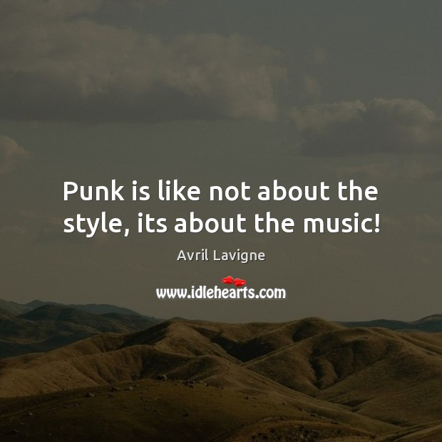 Image, Punk is like not about the style, its about the music!