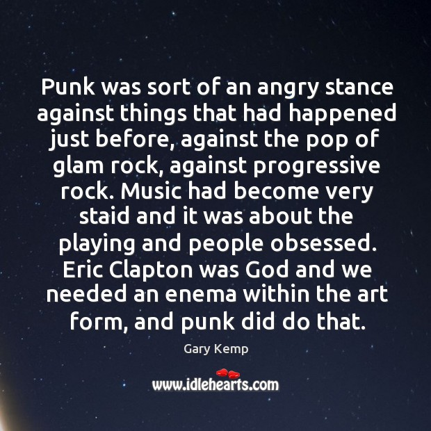 Image, Punk was sort of an angry stance against things that had happened