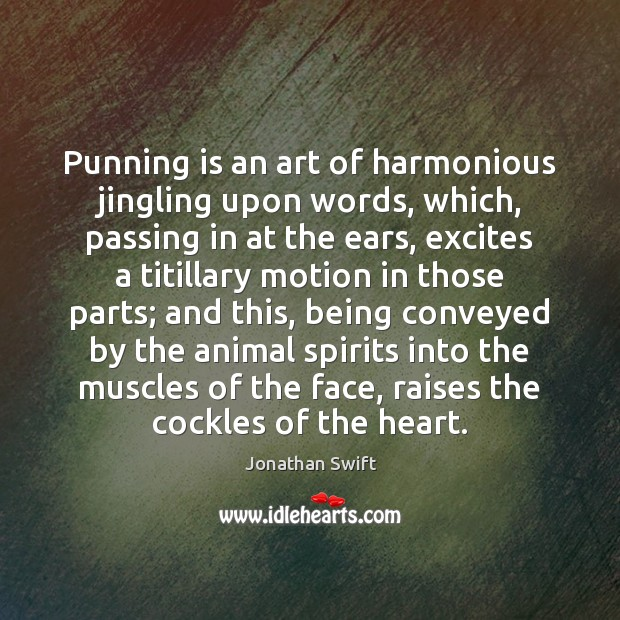 Image, Punning is an art of harmonious jingling upon words, which, passing in