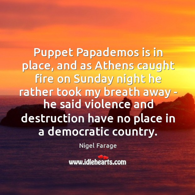 Puppet Papademos is in place, and as Athens caught fire on Sunday Image