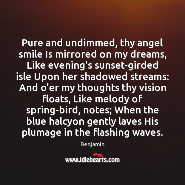 Pure and undimmed, thy angel smile Is mirrored on my dreams, Like Smile Quotes Image