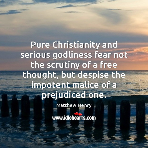 Pure Christianity and serious Godliness fear not the scrutiny of a free Image