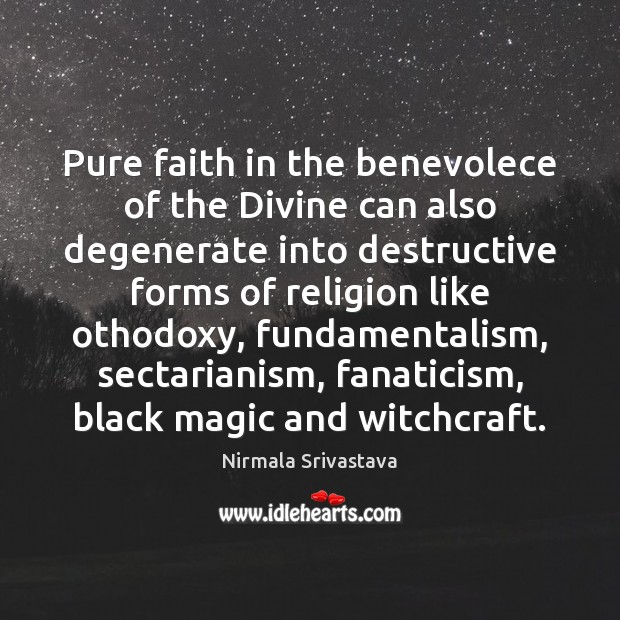 Pure faith in the benevolece of the Divine can also degenerate into Image