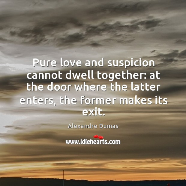 Image, Pure love and suspicion cannot dwell together: at the door where the latter enters, the former makes its exit.