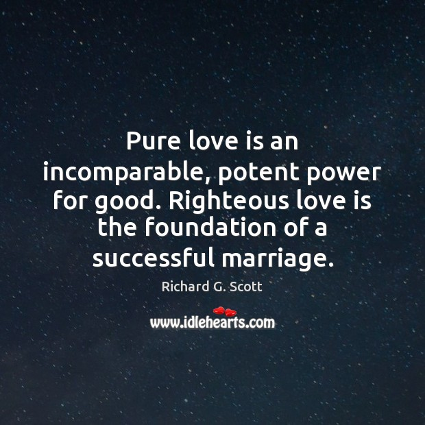 Pure love is an incomparable, potent power for good. Righteous love is Richard G. Scott Picture Quote