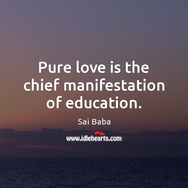 Love Pure Quotes: Sai Baba Quote: Pure Love Is The Chief Manifestation Of