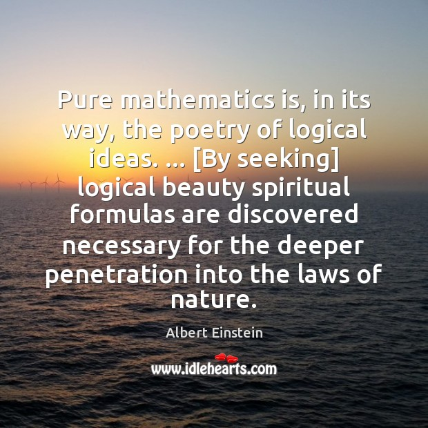 Image, Pure mathematics is, in its way, the poetry of logical ideas. … [By