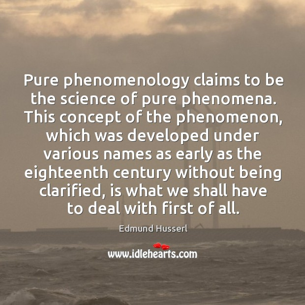 Pure phenomenology claims to be the science of pure phenomena. Edmund Husserl Picture Quote