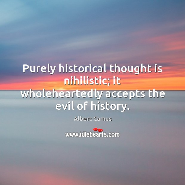 Image, Purely historical thought is nihilistic; it wholeheartedly accepts the evil of history.