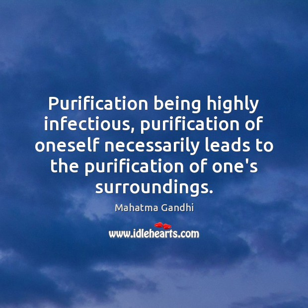 Purification being highly infectious, purification of oneself necessarily leads to the purification Image