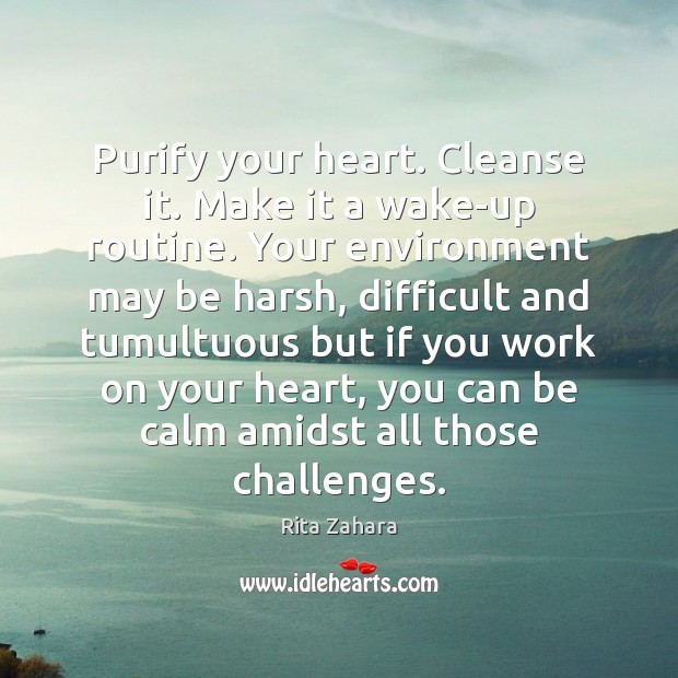 Purify your heart. Cleanse it. Make it a wake-up routine. Your environment Image
