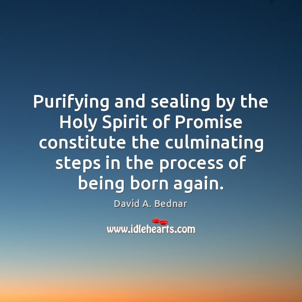 Purifying and sealing by the Holy Spirit of Promise constitute the culminating David A. Bednar Picture Quote
