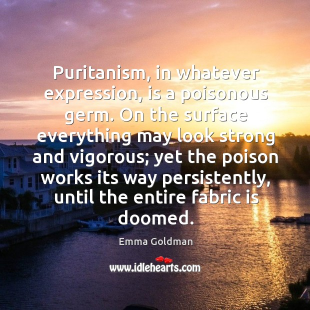Puritanism, in whatever expression, is a poisonous germ. Image