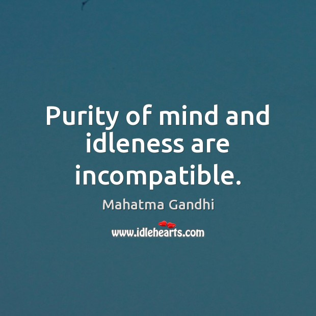 Image, Purity of mind and idleness are incompatible.