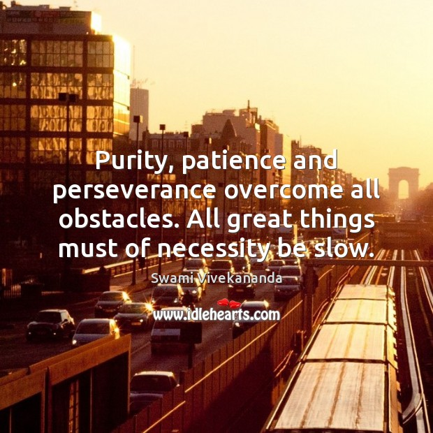Purity, patience and perseverance overcome all obstacles. All great things must of Image