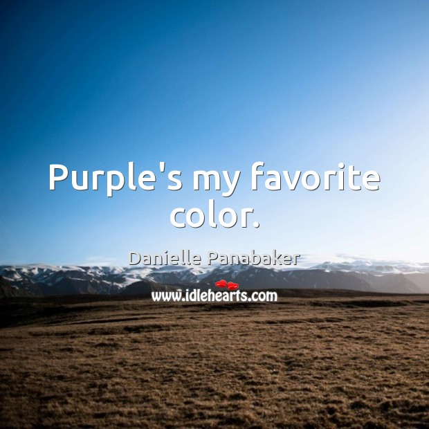 Purple's my favorite color. Danielle Panabaker Picture Quote