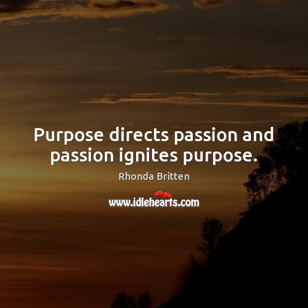 Purpose directs passion and passion ignites purpose. Image