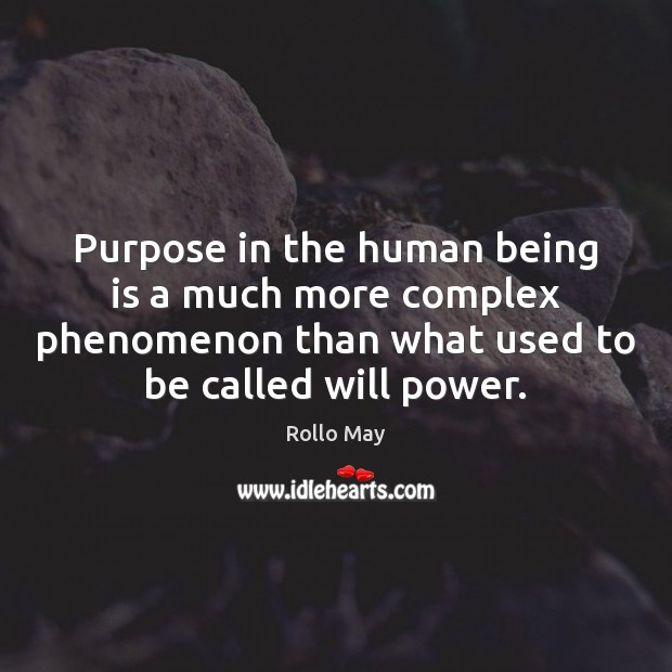 Purpose in the human being is a much more complex phenomenon than Will Power Quotes Image