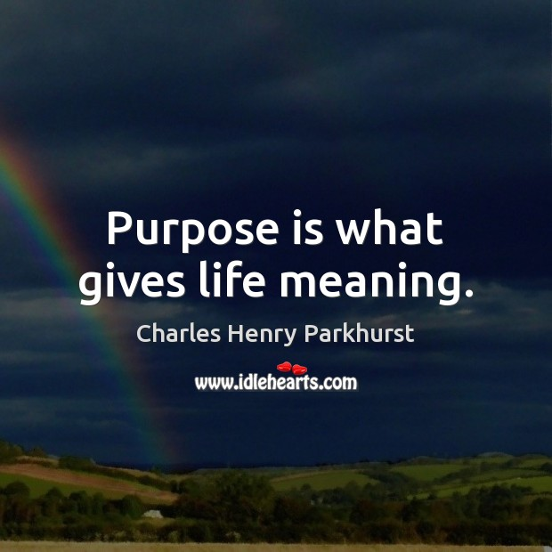 Image, Purpose is what gives life meaning.