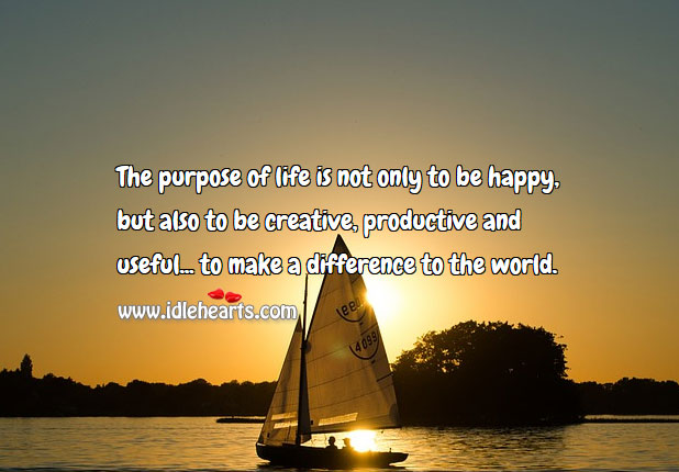 The Purpose Of Life, Creative, Difference, Happy, Life, Purpose, World