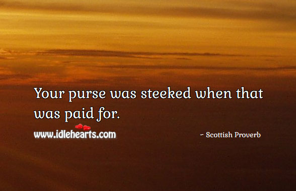 Your Purse Was Steeked When That Was Paid For.