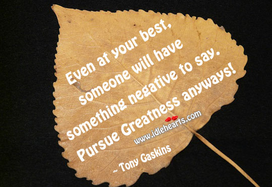 Pursue greatness anyways Tony Gaskins Picture Quote