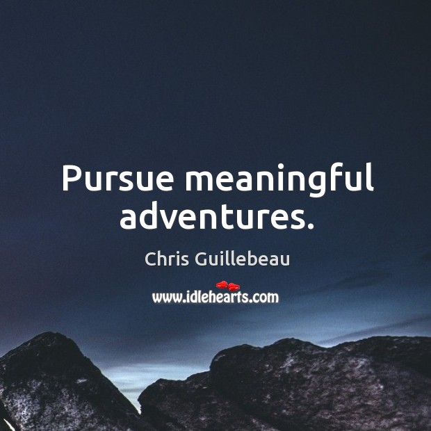 Image, Pursue meaningful adventures.