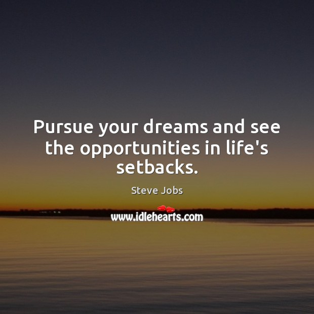 Image, Pursue your dreams and see the opportunities in life's setbacks.