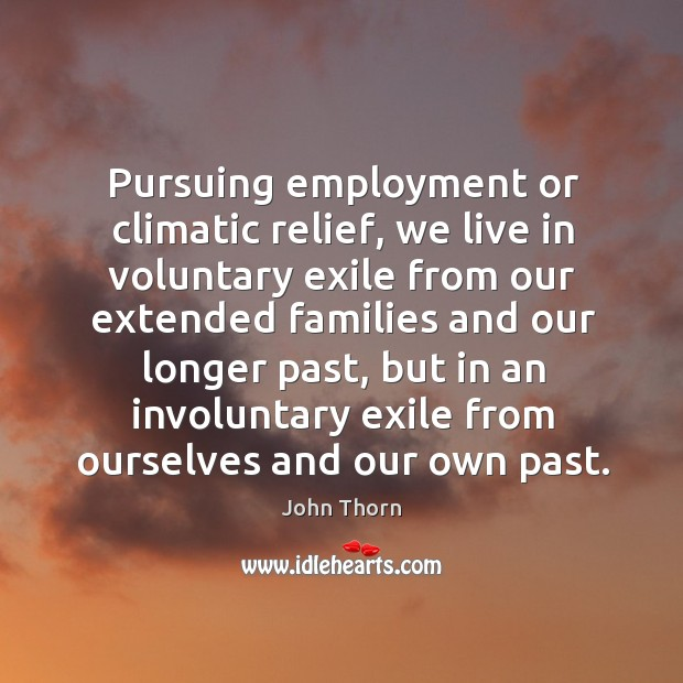 Pursuing employment or climatic relief, we live in voluntary exile from our extended families and Image