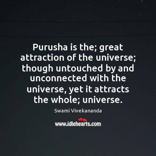 Image, Purusha is the; great attraction of the universe; though untouched by and