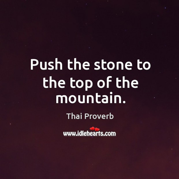 Push the stone to the top of the mountain. Thai Proverbs Image