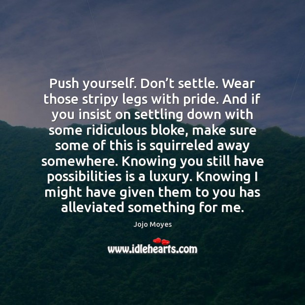 Push yourself. Don't settle. Wear those stripy legs with pride. And Image