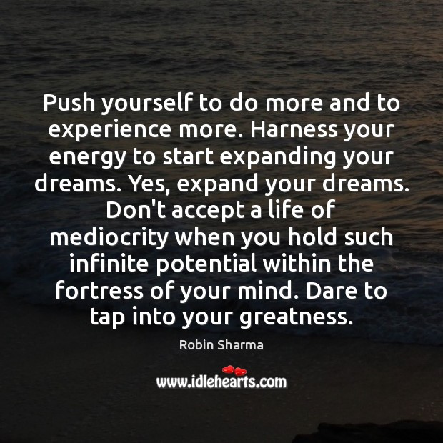 Push yourself to do more and to experience more. Harness your energy Robin Sharma Picture Quote