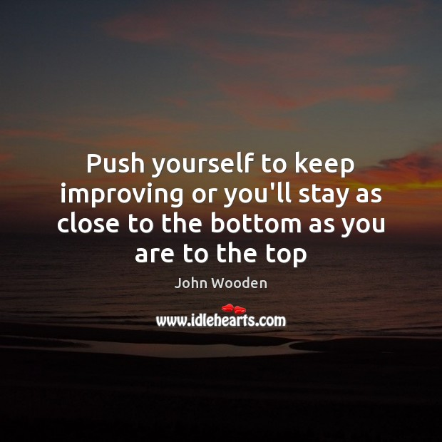Push yourself to keep improving or you'll stay as close to the Image
