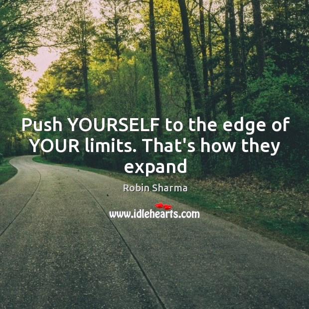 Push YOURSELF to the edge of YOUR limits. That's how they expand Image