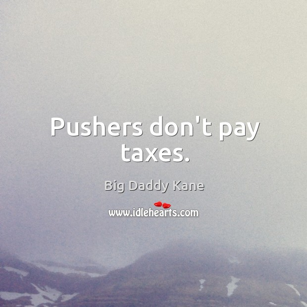 Image, Pushers don't pay taxes.