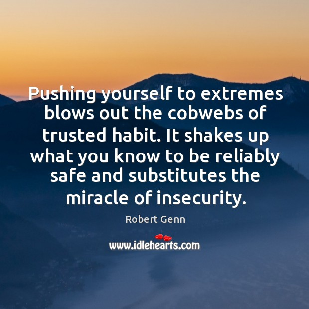 Pushing yourself to extremes blows out the cobwebs of trusted habit. It Image