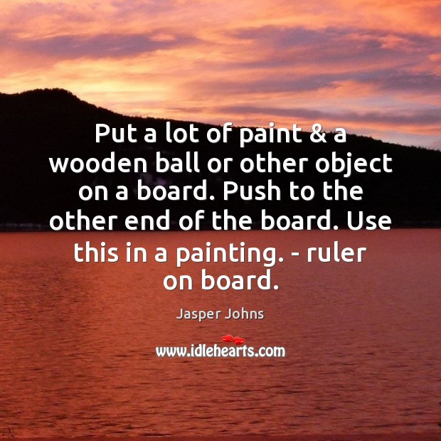 Put a lot of paint & a wooden ball or other object on Image
