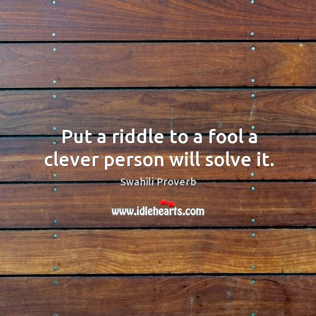 Image, Put a riddle to a fool a clever person will solve it.