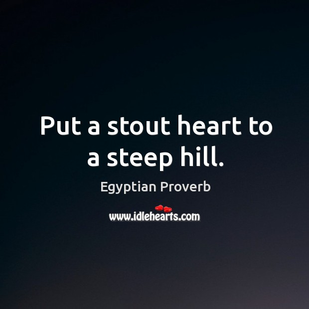 Image, Put a stout heart to a steep hill.