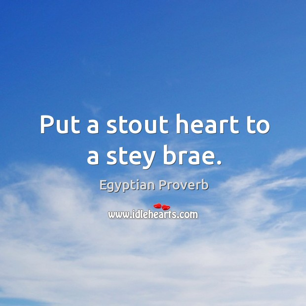 Put a stout heart to a stey brae. Egyptian Proverbs Image