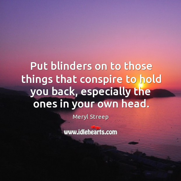Put blinders on to those things that conspire to hold you back, Image