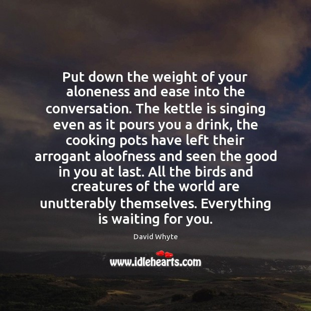 Image, Put down the weight of your aloneness and ease into the conversation.