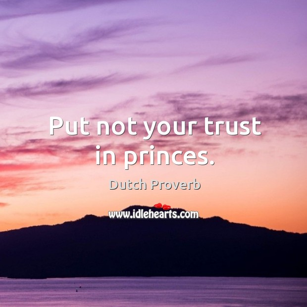 Image, Put not your trust in princes.