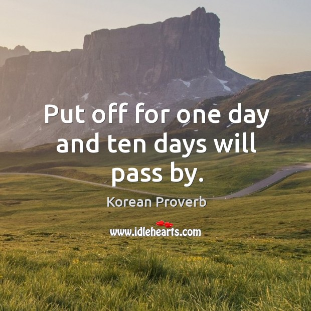 Put off for one day and ten days will pass by. Korean Proverbs Image