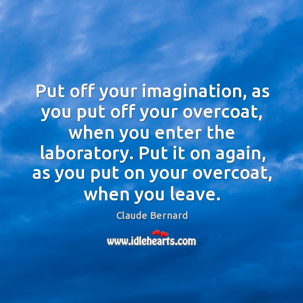 Image, Put off your imagination, as you put off your overcoat, when you enter the laboratory.