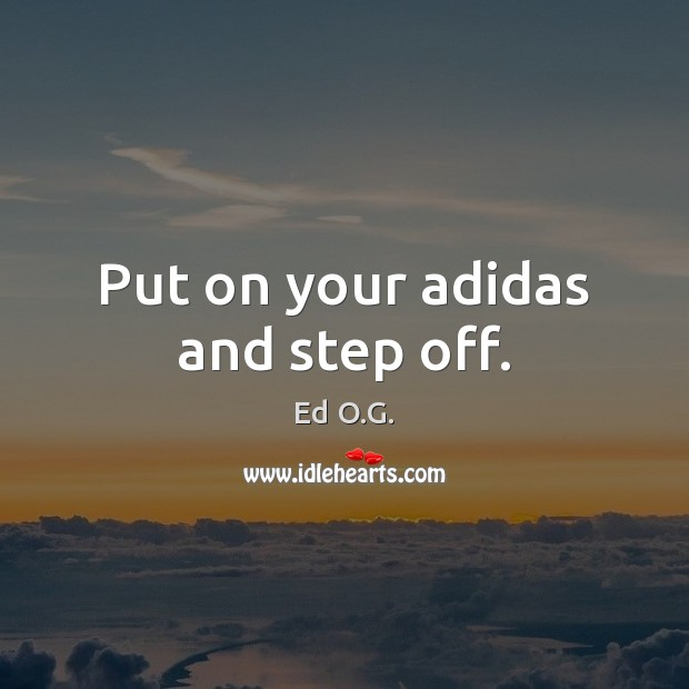 Image, Put on your adidas and step off.