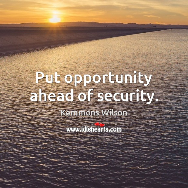 Put opportunity ahead of security. Image