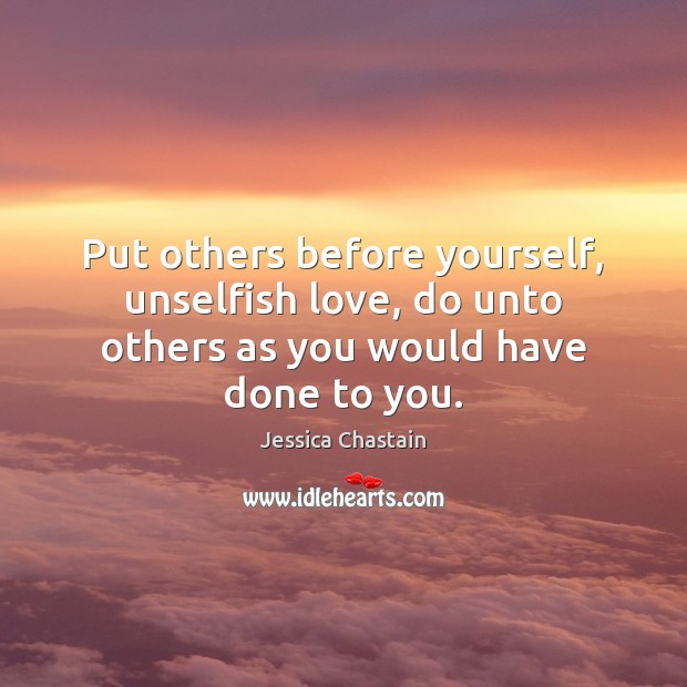 Put Others Before Yourself Unselfish Love Do Unto Others As You