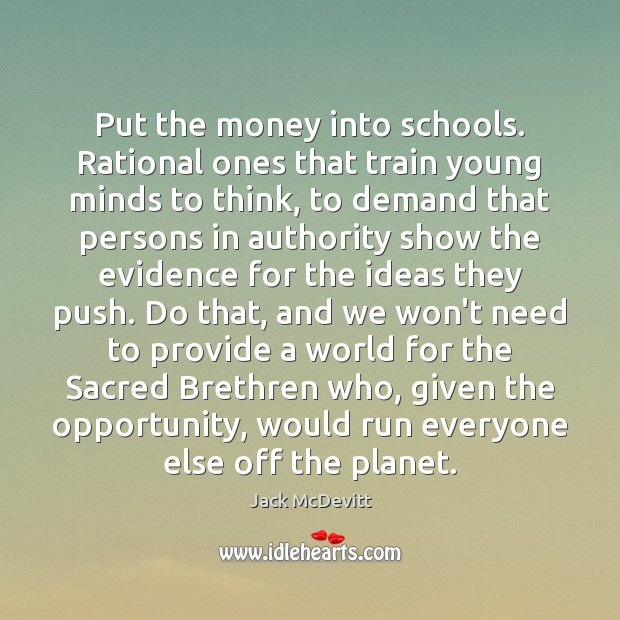 Put the money into schools. Rational ones that train young minds to Image